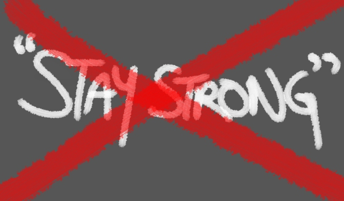 """STAY STRONG"" the phrase that sets you up for failure"